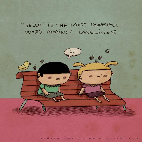 IMAGE(http://chicquero.files.wordpress.com/2011/11/a-stuff-no-one-told-me-quotes-chicquero-loneliness.jpg)