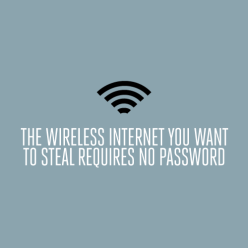the wireless internet you want to steal requires no password chicquero