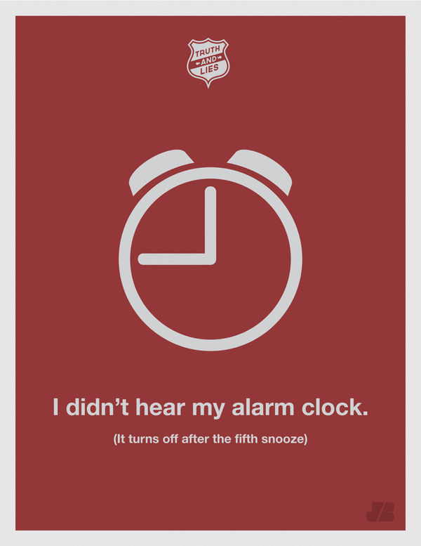 Truth and Lies funny posters - Humor series -  Graphic Design -  I did't hear my alarm clock